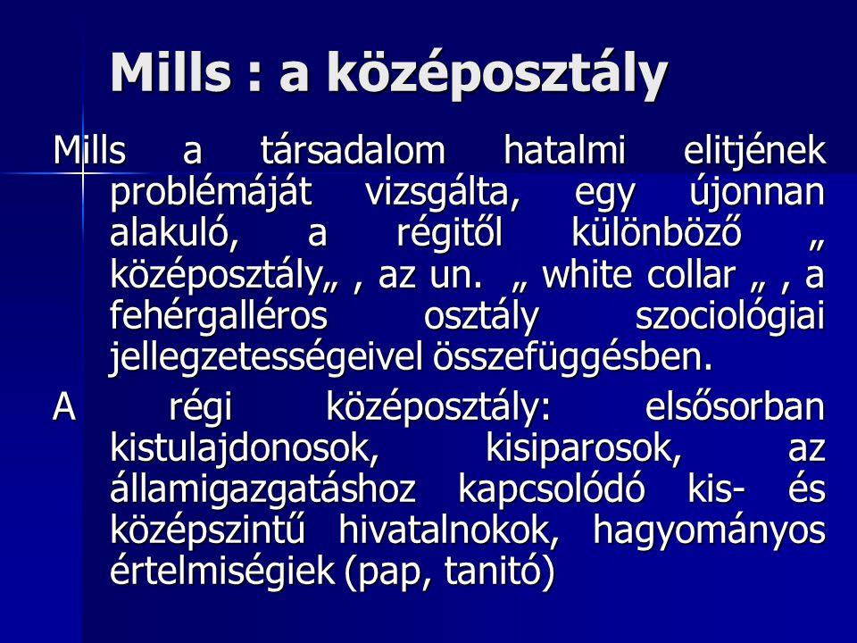 """Mills : a középosztály Mills a társadalom hatalmi elitjének problémáját vizsgálta, egy újonnan alakuló, a régitől különböző """" középosztály"""", az un. """""""