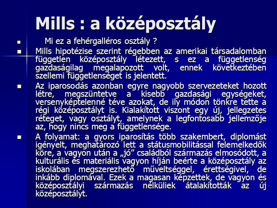 Mills : a középosztály Az új középosztály létfeltételei a nagy szervezetekhez kapcsolódnak, ahol odaadó szellemi munkát kell végezni anélkül, hogy a vezetésbe beleszólása lenne.