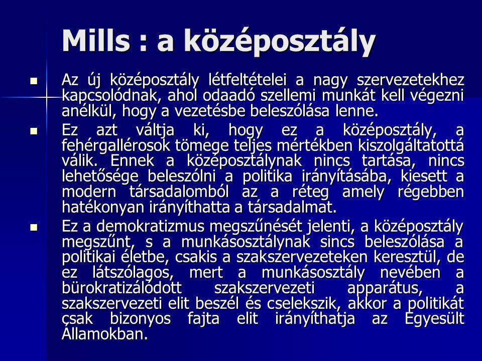Mills : a középosztály Az új középosztály létfeltételei a nagy szervezetekhez kapcsolódnak, ahol odaadó szellemi munkát kell végezni anélkül, hogy a v