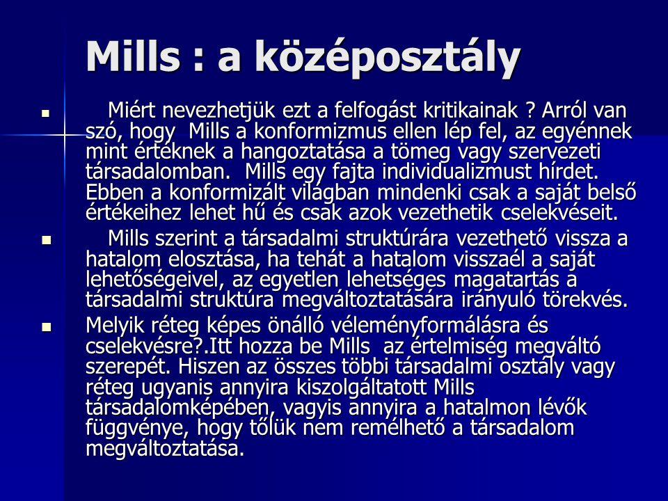 Mills : a középosztály Miért nevezhetjük ezt a felfogást kritikainak ? Arról van szó, hogy Mills a konformizmus ellen lép fel, az egyénnek mint értékn
