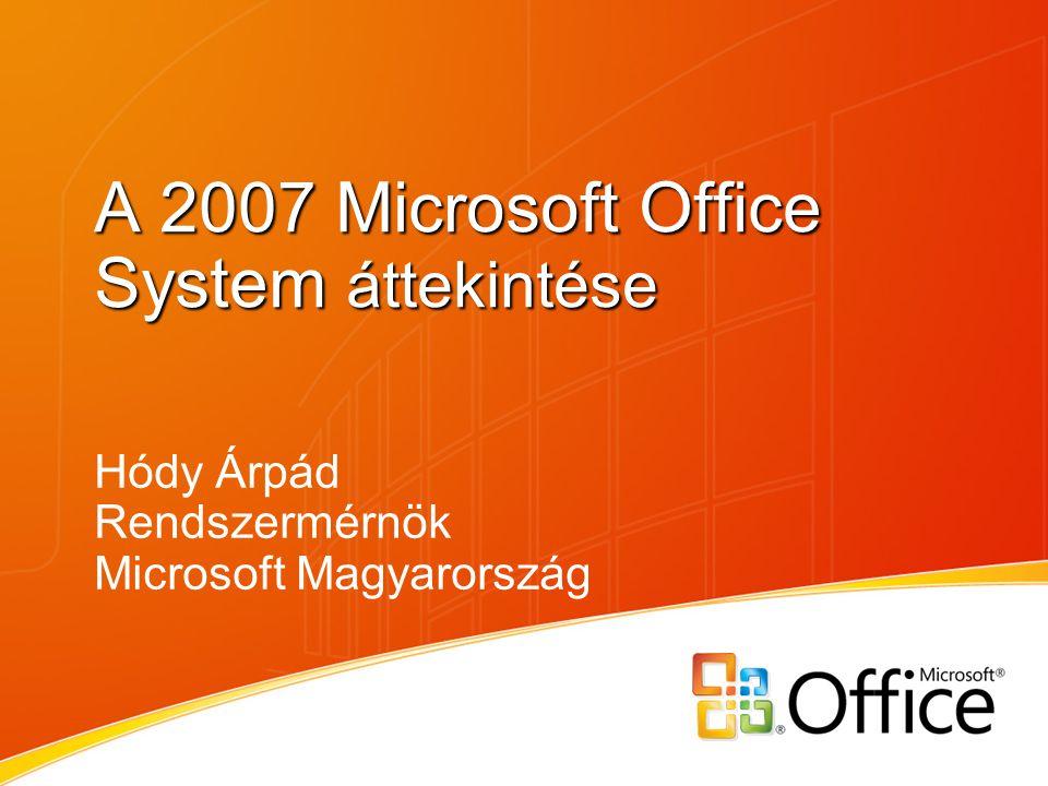 A 2007 Microsoft Office System áttekintése Hódy Árpád Rendszermérnök Microsoft Magyarország