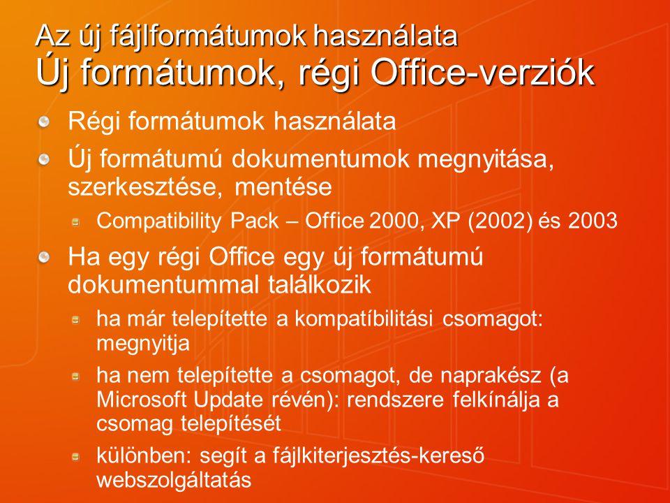 Az új fájlformátumok használata Új formátumok, régi Office-verziók Régi formátumok használata Új formátumú dokumentumok megnyitása, szerkesztése, ment