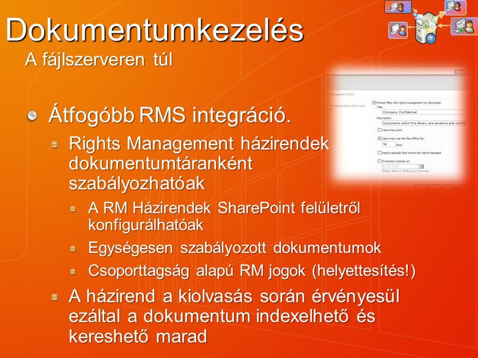 Dokumentumkezelés A fájlszerveren túl Átfogóbb RMS integráció. Rights Management házirendek dokumentumtáranként szabályozhatóak A RM Házirendek ShareP