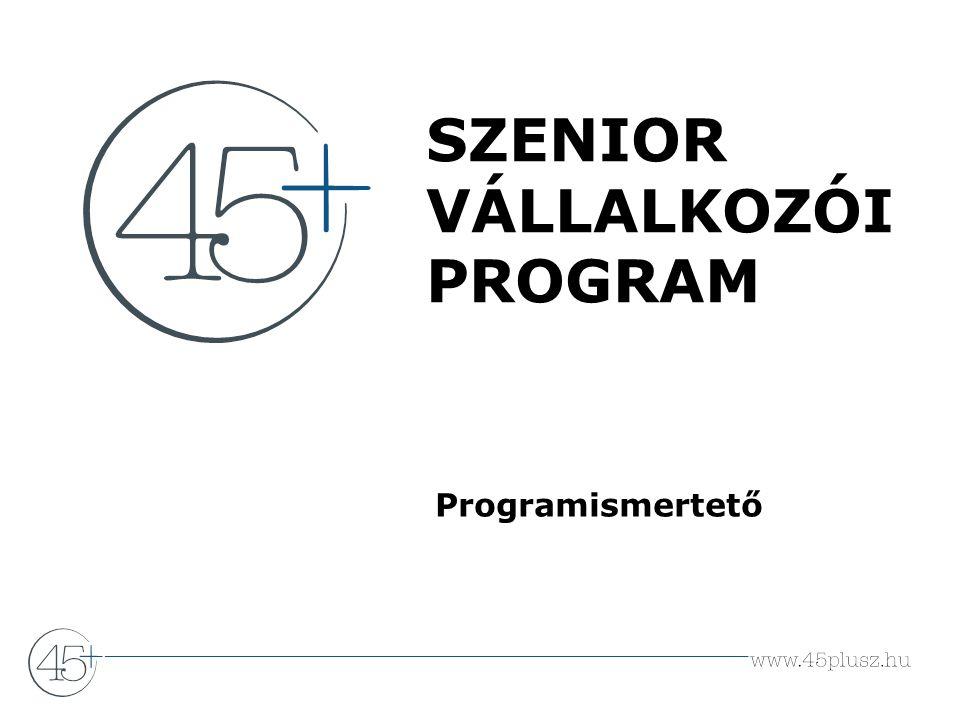 SZENIOR VÁLLALKOZÓI PROGRAM Programismertető