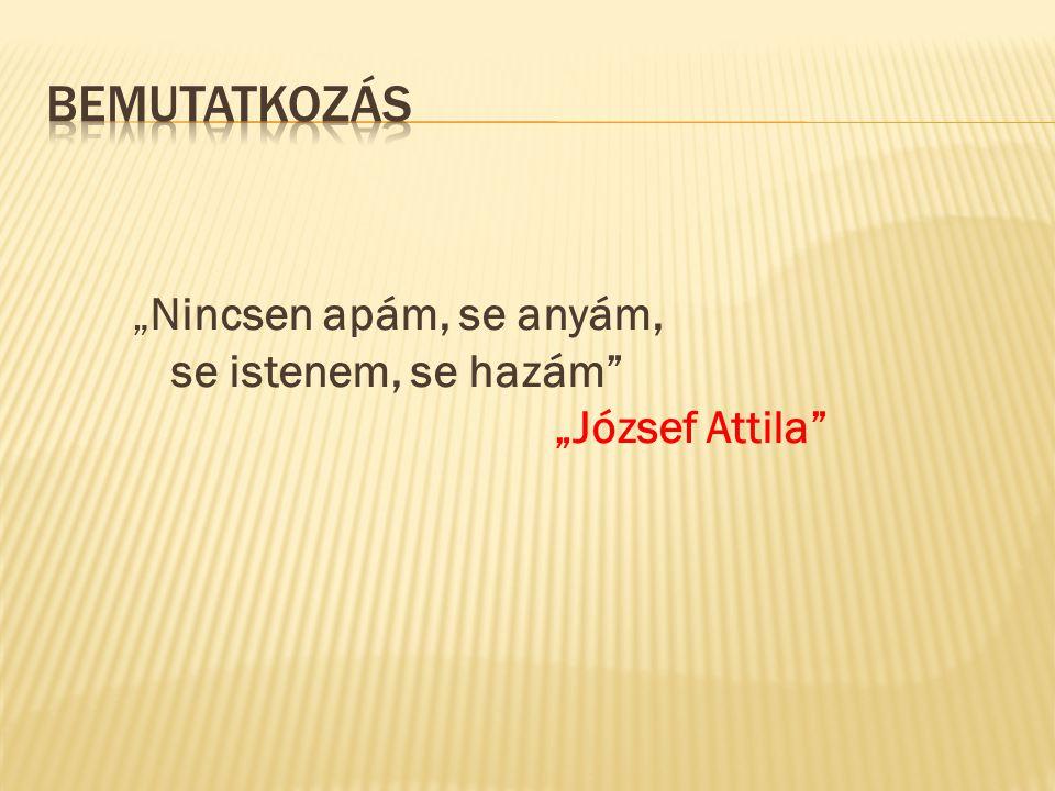 """""""Nincsen apám, se anyám, se istenem, se hazám"""" """"József Attila"""""""