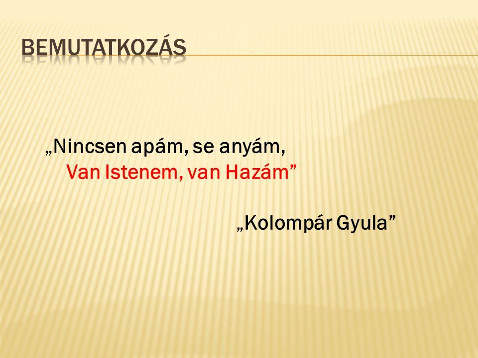 """""""Nincsen apám, se anyám, Van Istenem, van Hazám"""" """"Kolompár Gyula"""""""