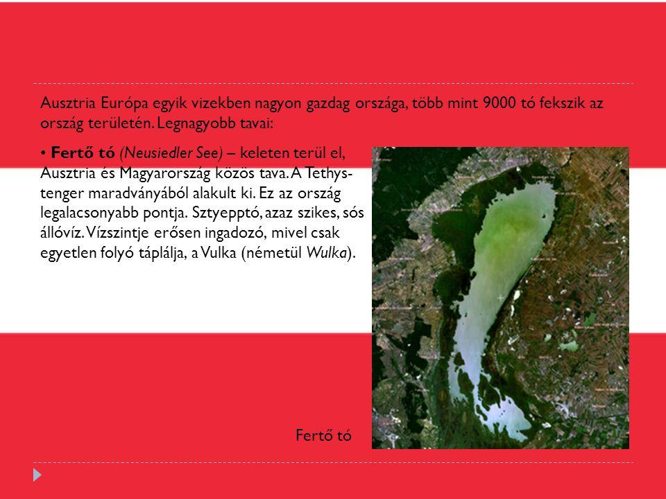 Ausztria Európa egyik vizekben nagyon gazdag országa, több mint 9000 tó fekszik az ország területén. Legnagyobb tavai: Fertő tó (Neusiedler See) – kel