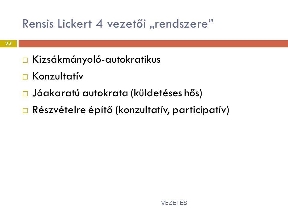 """Rensis Lickert 4 vezetői """"rendszere VEZETÉS 22  Kizsákmányoló-autokratikus  Konzultatív  Jóakaratú autokrata (küldetéses hős)  Részvételre építő (konzultatív, participatív)"""