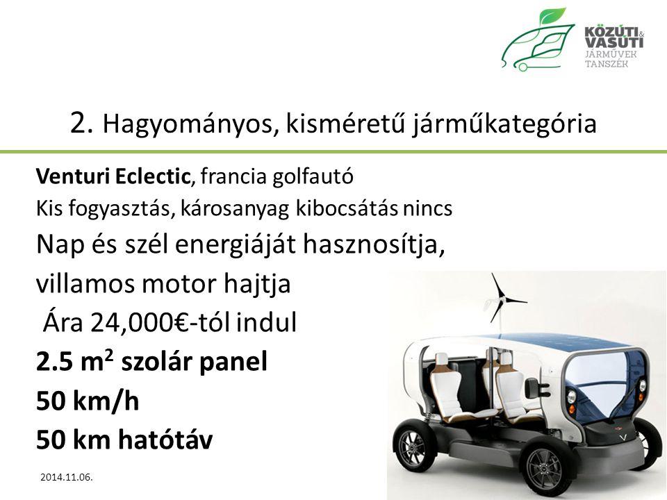 2. Hagyományos, kisméretű járműkategória Venturi Eclectic, francia golfautó Kis fogyasztás, károsanyag kibocsátás nincs Nap és szél energiáját hasznos