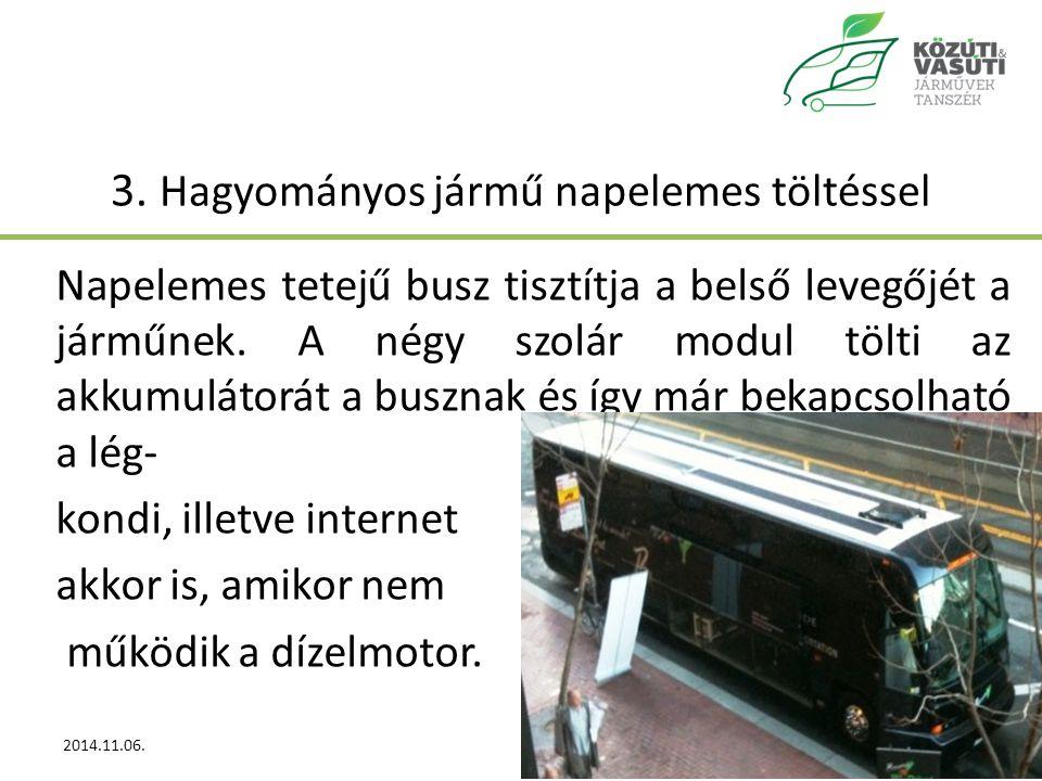 3. Hagyományos jármű napelemes töltéssel Napelemes tetejű busz tisztítja a belső levegőjét a járműnek. A négy szolár modul tölti az akkumulátorát a bu