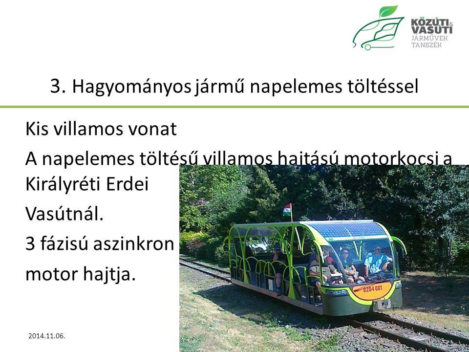 3. Hagyományos jármű napelemes töltéssel Kis villamos vonat A napelemes töltésű villamos hajtású motorkocsi a Királyréti Erdei Vasútnál. 3 fázisú aszi