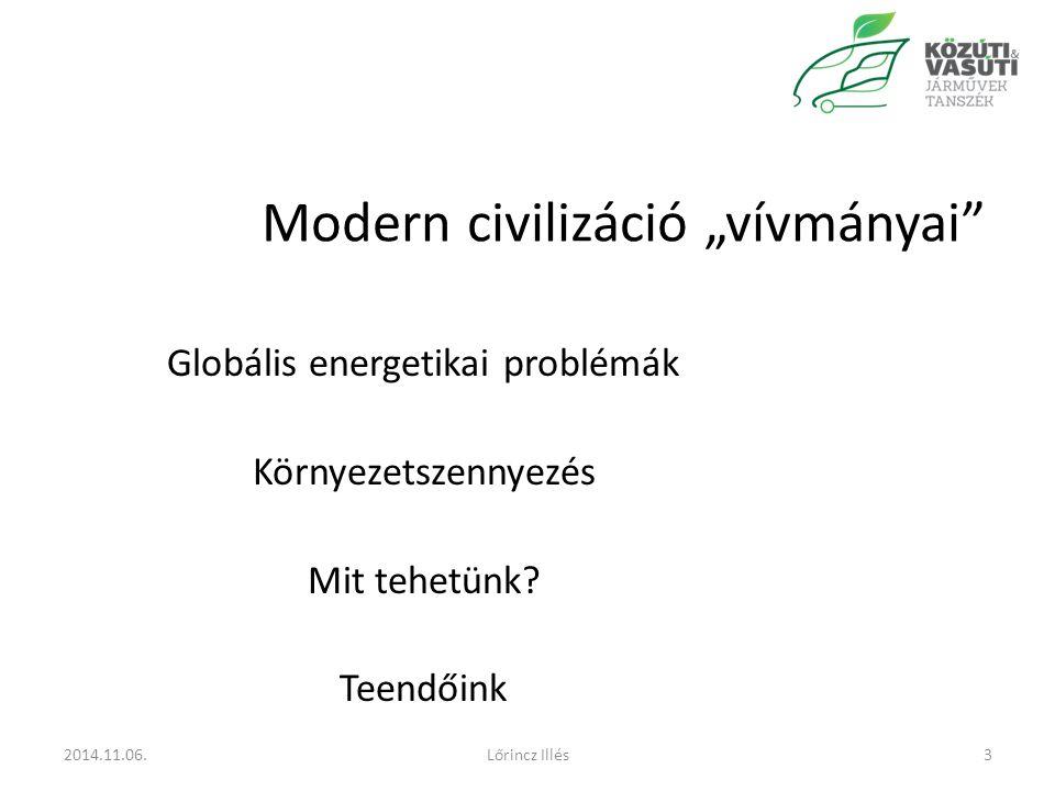 """2014.11.06.Lőrincz Illés3 Modern civilizáció """"vívmányai Globális energetikai problémák Környezetszennyezés Mit tehetünk."""