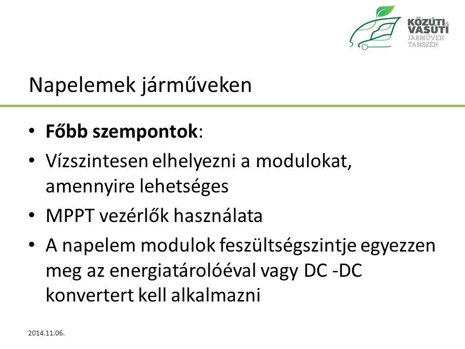 Napelemek járműveken Főbb szempontok: Vízszintesen elhelyezni a modulokat, amennyire lehetséges MPPT vezérlők használata A napelem modulok feszültségszintje egyezzen meg az energiatárolóéval vagy DC -DC konvertert kell alkalmazni 2014.11.06.Lőrincz Illés7
