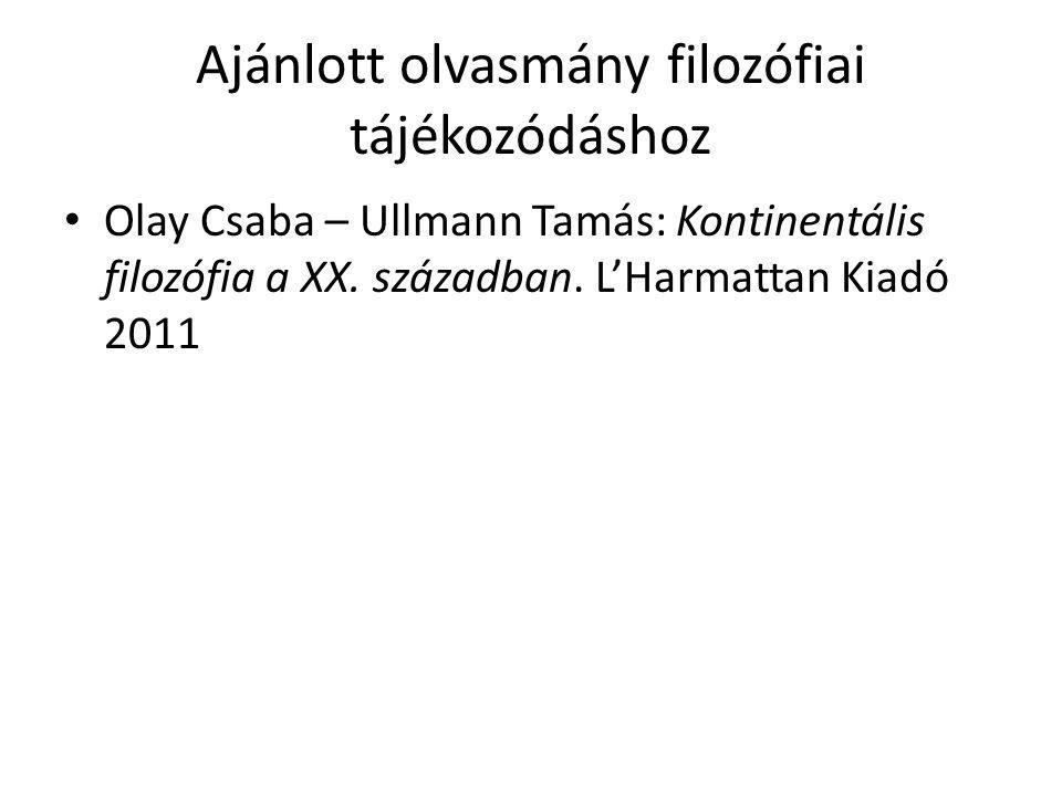 Ajánlott olvasmány filozófiai tájékozódáshoz Olay Csaba – Ullmann Tamás: Kontinentális filozófia a XX. században. L'Harmattan Kiadó 2011