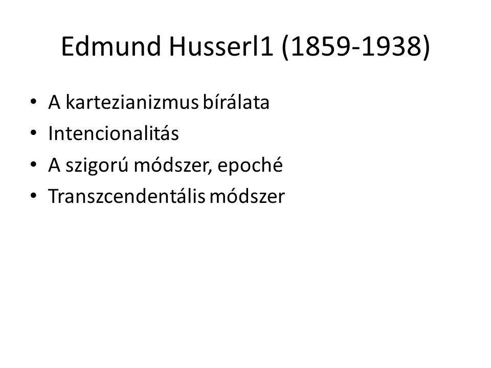 Edmund Husserl1 (1859-1938) A kartezianizmus bírálata Intencionalitás A szigorú módszer, epoché Transzcendentális módszer