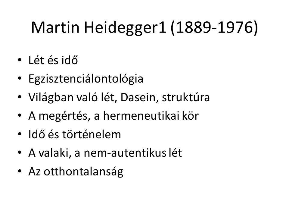 Martin Heidegger1 (1889-1976) Lét és idő Egzisztenciálontológia Világban való lét, Dasein, struktúra A megértés, a hermeneutikai kör Idő és történelem