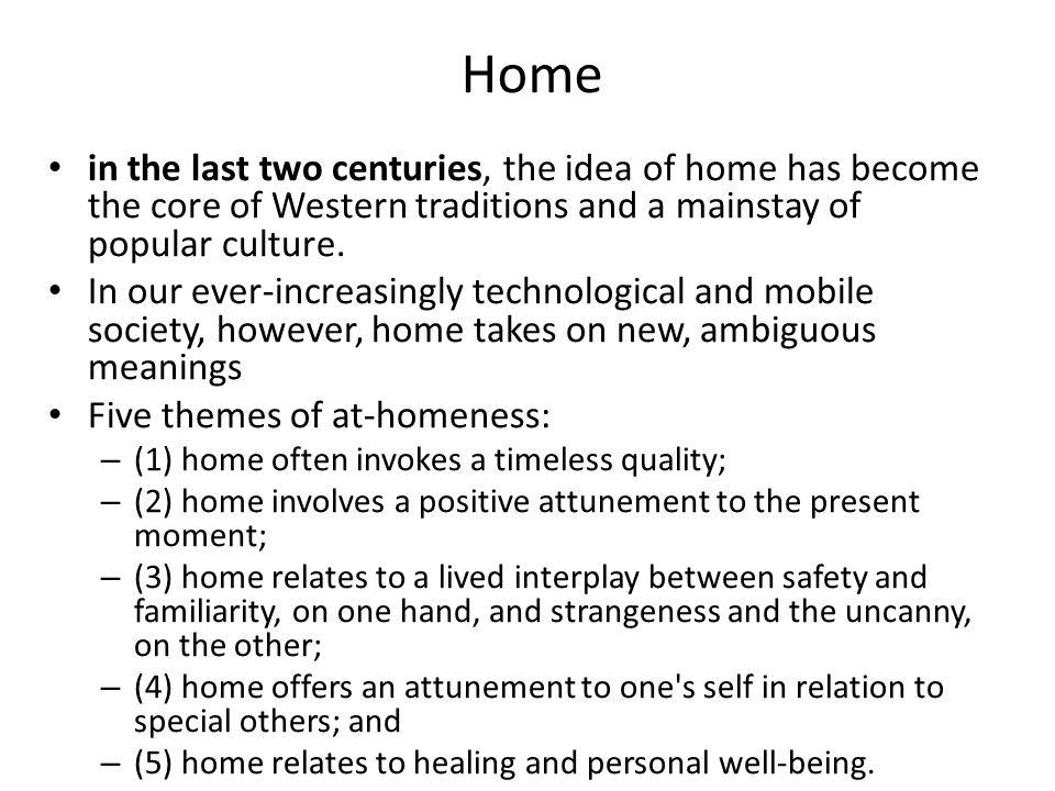 Home in the last two centuries, the idea of home has become the core of Western traditions and a mainstay of popular culture.