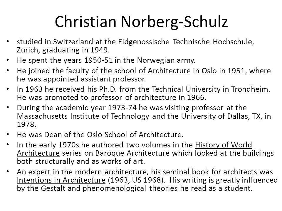 Christian Norberg-Schulz studied in Switzerland at the Eidgenossische Technische Hochschule, Zurich, graduating in 1949. He spent the years 1950-51 in