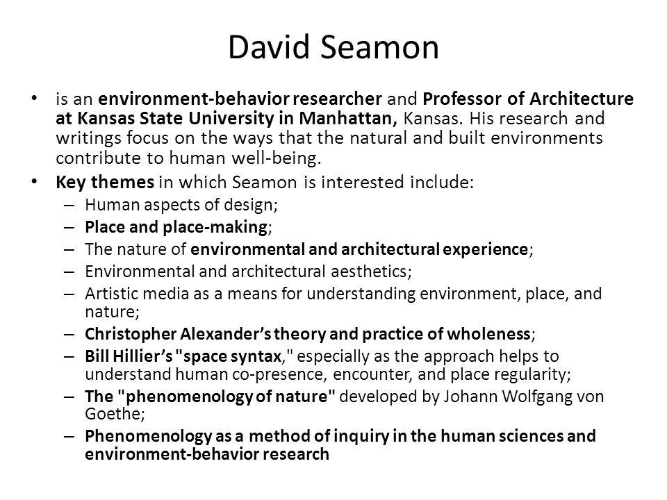 David Seamon is an environment-behavior researcher and Professor of Architecture at Kansas State University in Manhattan, Kansas.