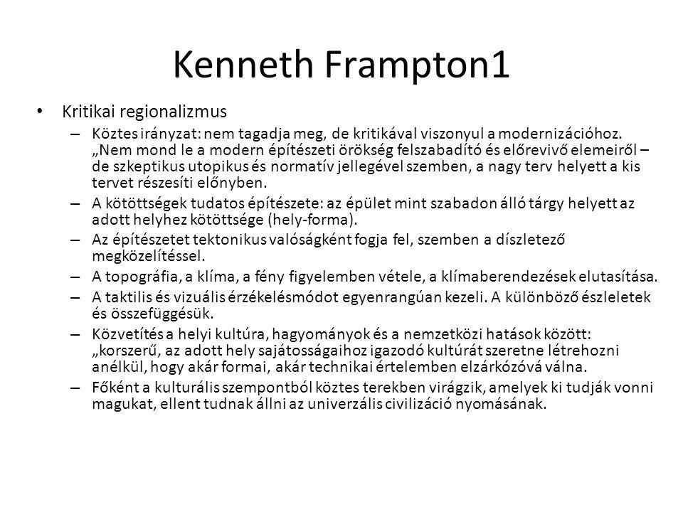 """Kenneth Frampton1 Kritikai regionalizmus – Köztes irányzat: nem tagadja meg, de kritikával viszonyul a modernizációhoz. """"Nem mond le a modern építésze"""