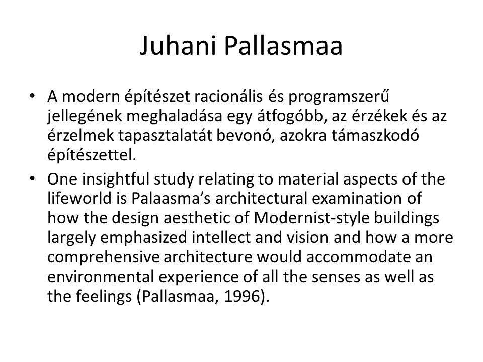 Juhani Pallasmaa A modern építészet racionális és programszerű jellegének meghaladása egy átfogóbb, az érzékek és az érzelmek tapasztalatát bevonó, az