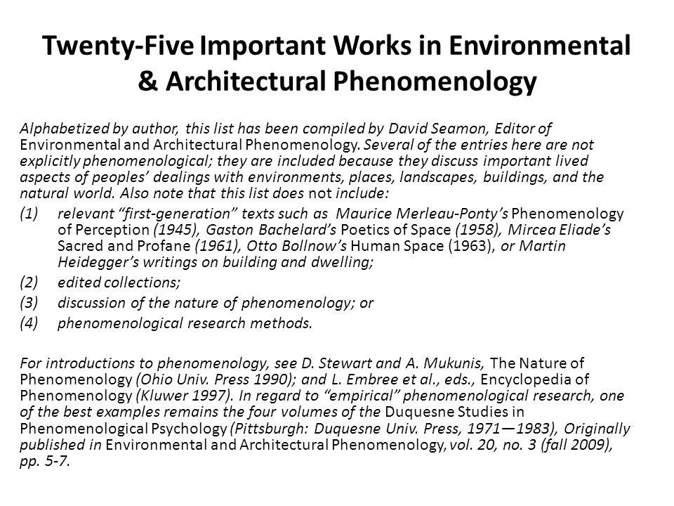 Twenty-Five Important Works in Environmental & Architectural Phenomenology Alphabetized by author, this list has been compiled by David Seamon, Editor of Environmental and Architectural Phenomenology.