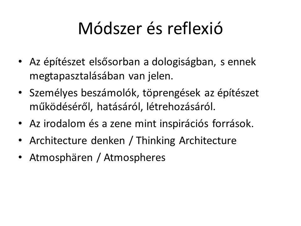 Módszer és reflexió Az építészet elsősorban a dologiságban, s ennek megtapasztalásában van jelen. Személyes beszámolók, töprengések az építészet működ