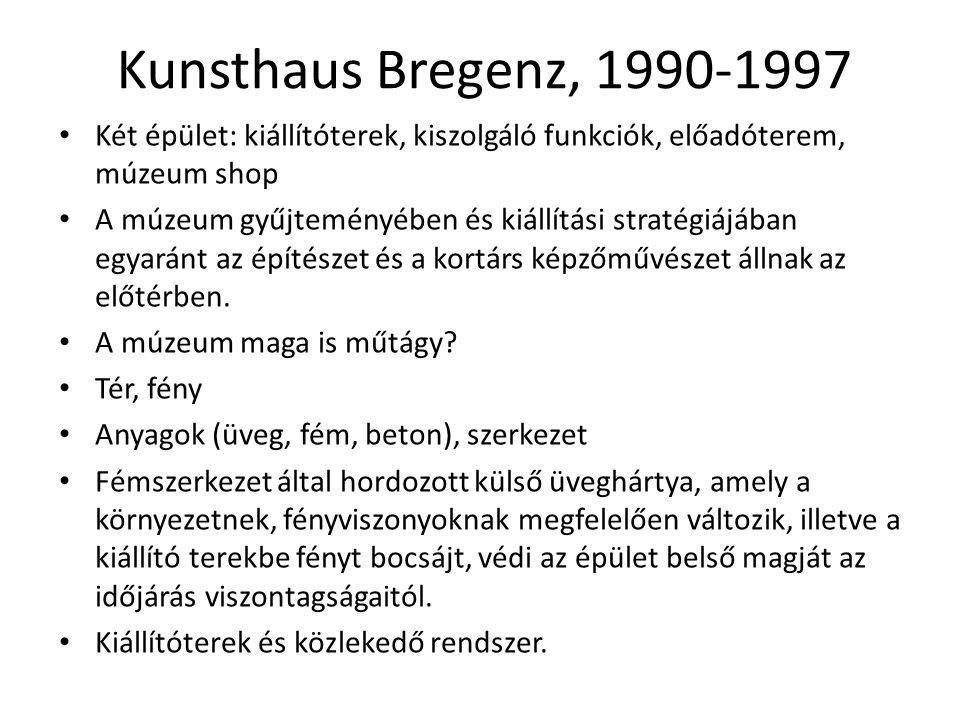 Kunsthaus Bregenz, 1990-1997 Két épület: kiállítóterek, kiszolgáló funkciók, előadóterem, múzeum shop A múzeum gyűjteményében és kiállítási stratégiáj