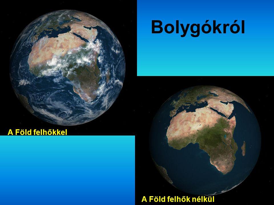 A Föld felhőkkel A Föld felhők nélkül Bolygókról
