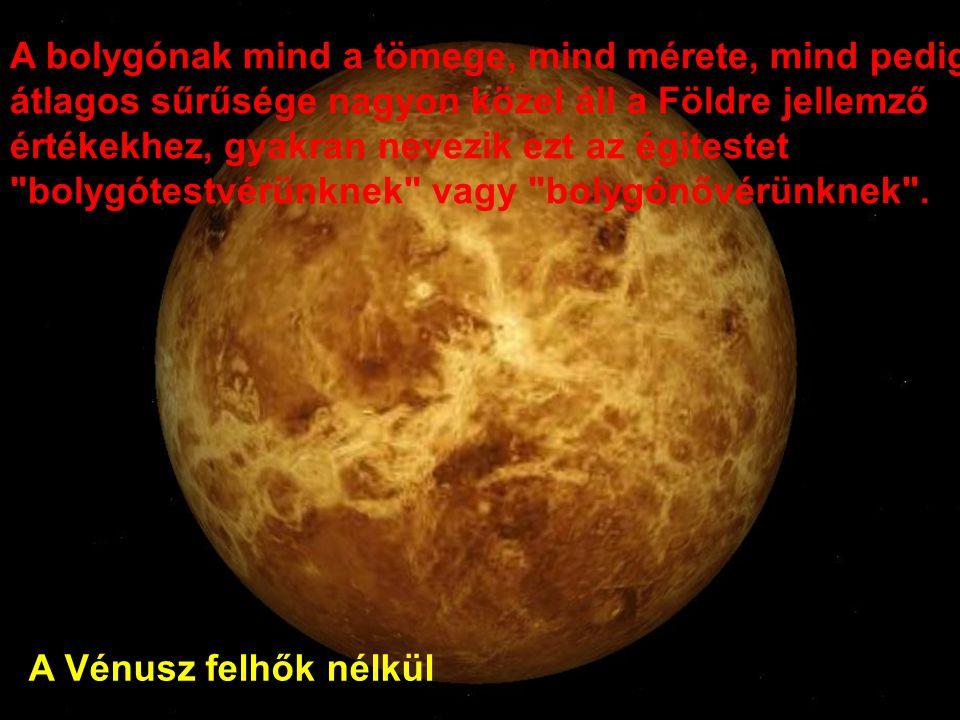 A Vénusz felhők nélkül A bolygónak mind a tömege, mind mérete, mind pedig átlagos sűrűsége nagyon közel áll a Földre jellemző értékekhez, gyakran nevezik ezt az égitestet bolygótestvérünknek vagy bolygónővérünknek .