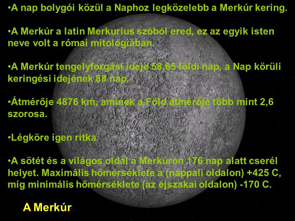 A Merkúr A nap bolygói közül a Naphoz legközelebb a Merkúr kering.