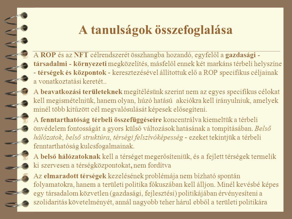 A tanulságok összefoglalása 4 A ROP és az NFT célrendszerét összhangba hozandó, egyfelől a gazdasági - társadalmi - környezeti megközelítés, másfelől ennek két markáns térbeli helyszíne - térségek és központok - keresztezésével állítottuk elő a ROP specifikus céljainak a vonatkoztatási keretét..