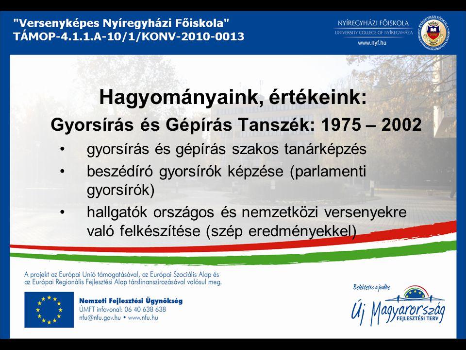 Hagyományaink, értékeink: Gyorsírás és Gépírás Tanszék: 1975 – 2002 gyorsírás és gépírás szakos tanárképzés beszédíró gyorsírók képzése (parlamenti gy
