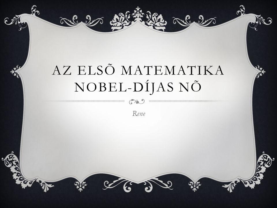 AZ ELSÕ MATEMATIKA NOBEL-DÍJAS NÕ Rene
