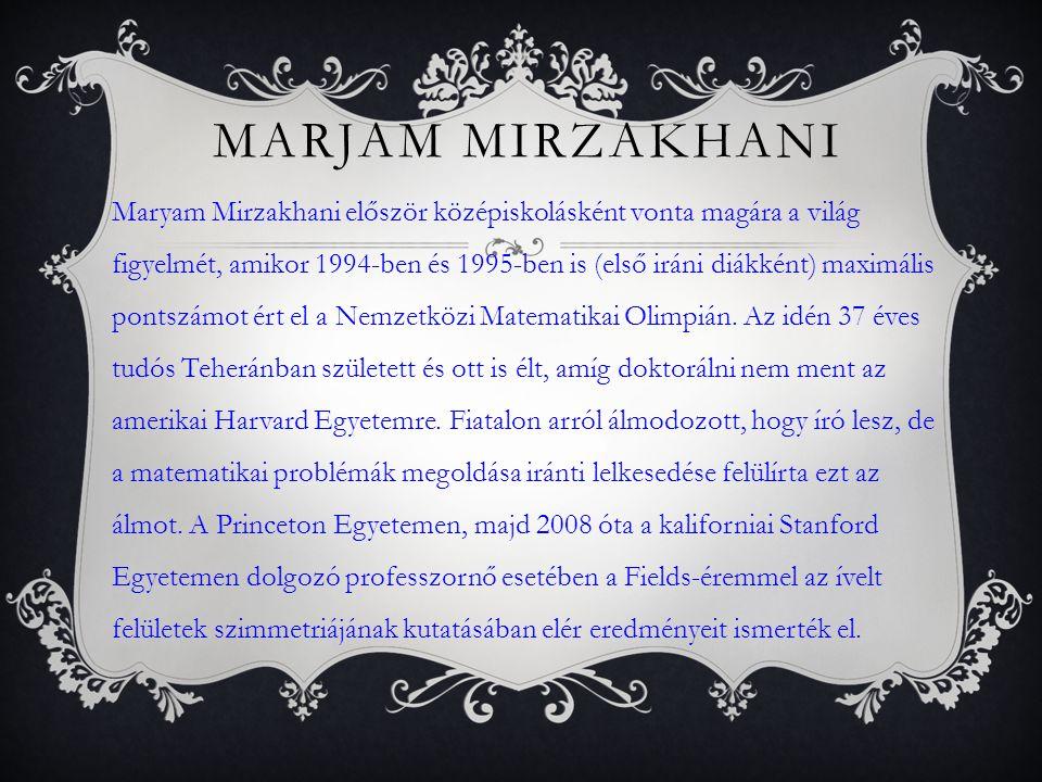 MARJAM MIRZAKHANI A díjjal 15 ezer kanadai dollár (3,2 millió forint) is jár, ami anyagilag össze sem mérhető a Nobel- díjjal járó 8 millió svéd koronával (270 millió forint), de szakmai presztízse legalább akkora.