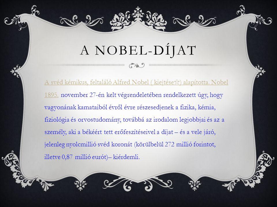 A NOBEL-DÍJAT A svéd kémikus, feltaláló Alfred Nobel ( kiejtése ✩ ) alapította.