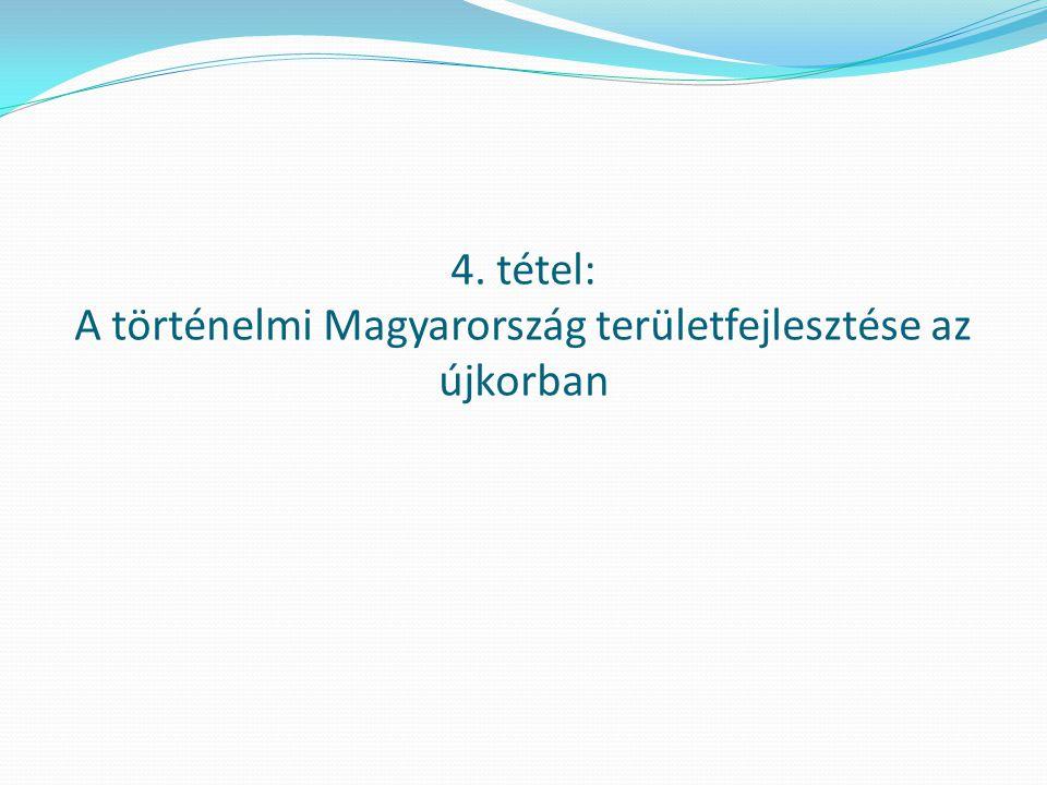 4. tétel: A történelmi Magyarország területfejlesztése az újkorban