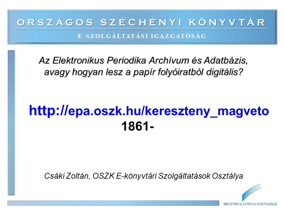 ORSZÁGOS SZÉCHÉNYI KÖNYVTÁR E-SZOLGÁLTATÁSI IGAZGATÓSÁG BIBLIOTHECA NATIONALIS HUNGARIAE Az Elektronikus Periodika Archívum és Adatbázis, avagy hogyan lesz a papír folyóiratból digitális.