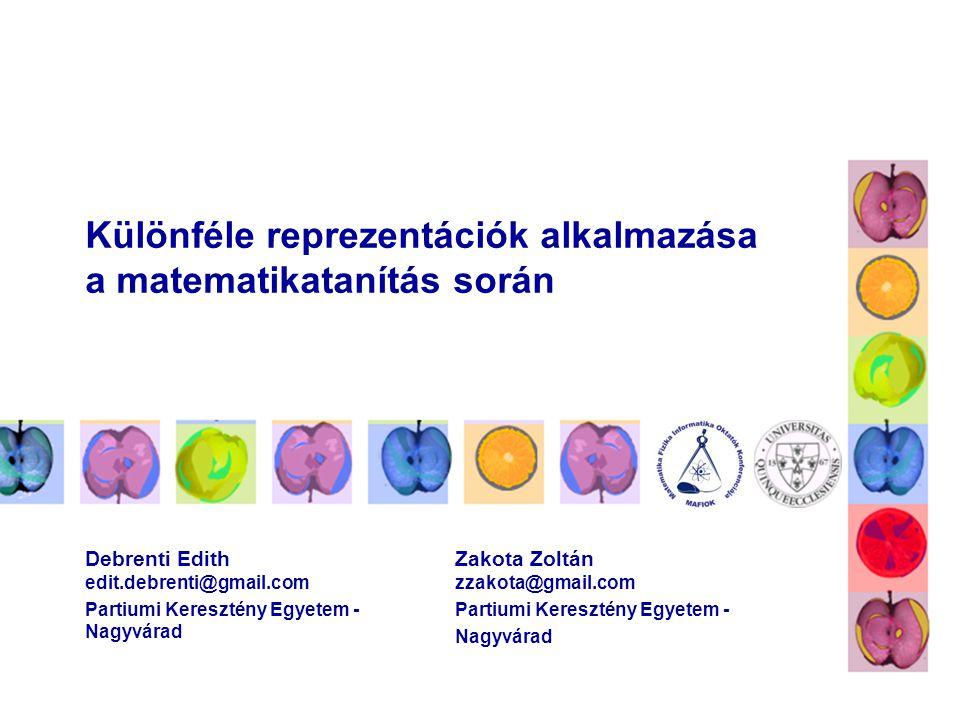 Különféle reprezentációk alkalmazása a matematikatanítás során Debrenti Edith edit.debrenti@gmail.com Partiumi Keresztény Egyetem - Nagyvárad Zakota Z