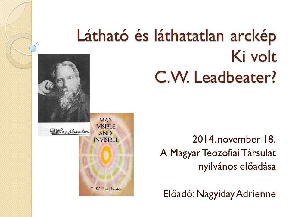 Látható és láthatatlan arckép Ki volt C.W. Leadbeater.