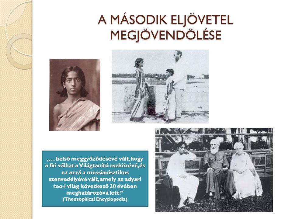"""A MÁSODIK ELJÖVETEL MEGJÖVENDÖLÉSE """"…belső meggyőződésévé vált, hogy a fiú válhat a Világtanító eszközévé, és ez azzá a messianisztikus szenvedélyévé vált, amely az adyari teo-i világ következő 20 évében meghatározóvá lett. (Theosophical Encyclopedia)"""
