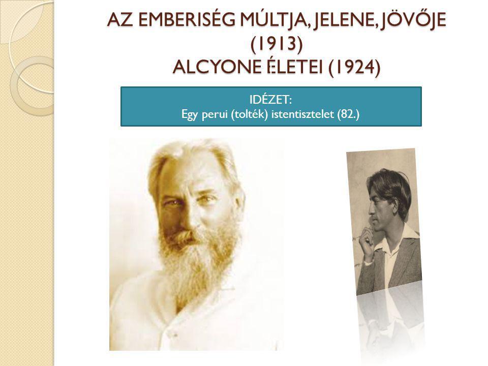 AZ EMBERISÉG MÚLTJA, JELENE, JÖVŐJE (1913) ALCYONE ÉLETEI (1924) I IDÉZET: Egy perui (tolték) istentisztelet (82.)
