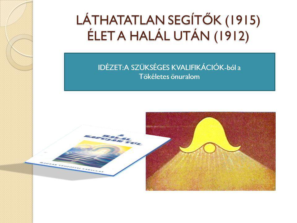 LÁTHATATLAN SEGÍTŐK (1915) ÉLET A HALÁL UTÁN (1912) IDÉZET: A SZÜKSÉGES KVALIFIKÁCIÓK-ból a Tökéletes önuralom