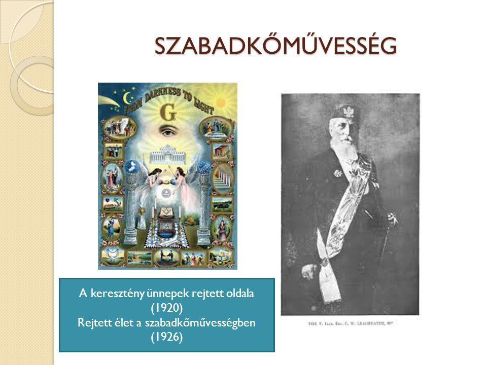 SZABADKŐMŰVESSÉG A keresztény ünnepek rejtett oldala (1920) Rejtett élet a szabadkőművességben (1926)