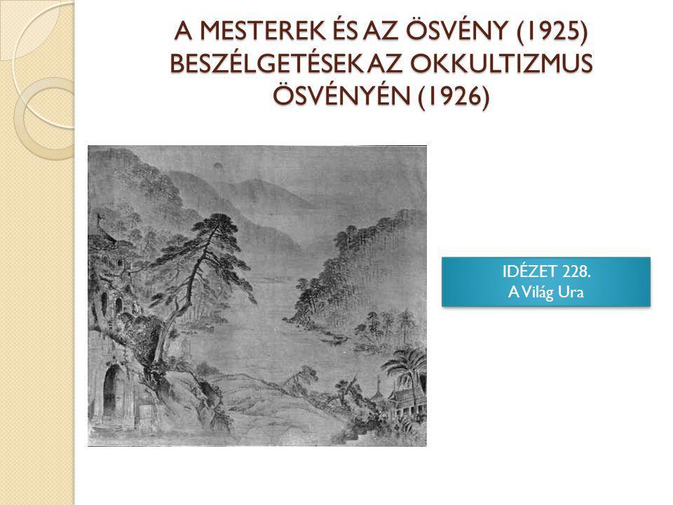 A MESTEREK ÉS AZ ÖSVÉNY (1925) BESZÉLGETÉSEK AZ OKKULTIZMUS ÖSVÉNYÉN (1926) IDÉZET 228.