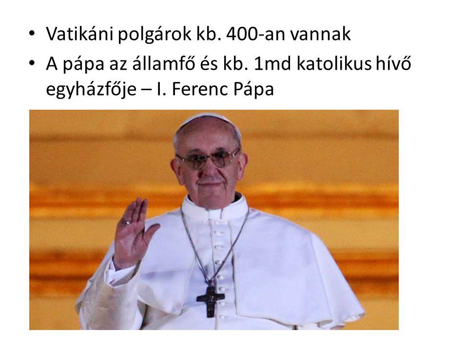 Vatikáni polgárok kb.400-an vannak A pápa az államfő és kb.
