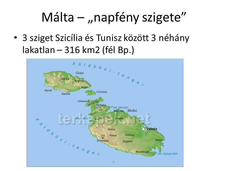 """Málta – """"napfény szigete 3 sziget Szicília és Tunisz között 3 néhány lakatlan – 316 km2 (fél Bp.)"""