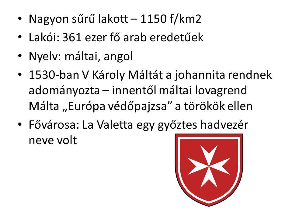 """Nagyon sűrű lakott – 1150 f/km2 Lakói: 361 ezer fő arab eredetűek Nyelv: máltai, angol 1530-ban V Károly Máltát a johannita rendnek adományozta – innentől máltai lovagrend Málta """"Európa védőpajzsa a törökök ellen Fővárosa: La Valetta egy győztes hadvezér neve volt"""