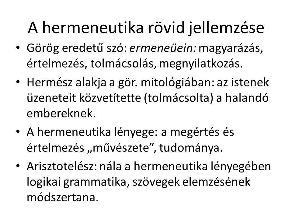 A hermeneutika rövid jellemzése Görög eredetű szó: ermeneüein: magyarázás, értelmezés, tolmácsolás, megnyilatkozás. Hermész alakja a gör. mitológiában