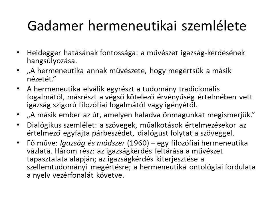 """Gadamer hermeneutikai szemlélete Heidegger hatásának fontossága: a művészet igazság-kérdésének hangsúlyozása. """"A hermeneutika annak művészete, hogy me"""